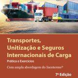 Transportes, unitização e seguros internacionais de carga – prática e exercícios  (7a. ed.  2018)